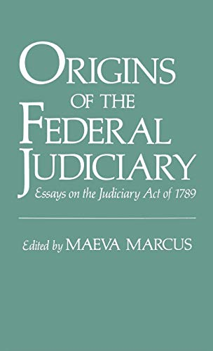 9780195067217: Origins of the Federal Judiciary: Essays on the Judiciary Act of 1789