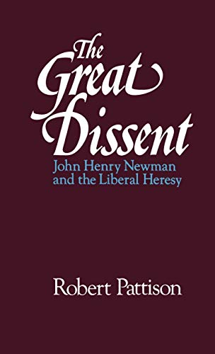 9780195067309: The Great Dissent: John Henry Newman and the Liberal Heresy