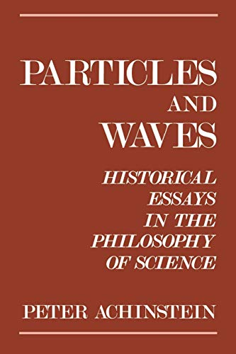 particles and waves historical essays in the philosophy of science Peter achinstein, free download, 📙 particles and waves: historical essays in the philosophy of science.