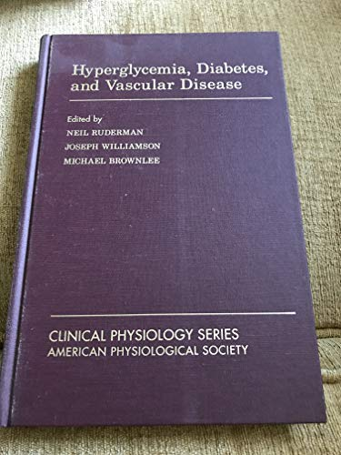 9780195067736: Hyperglycemia, Diabetes and Vascular Disease (Clinical Physiology Series)