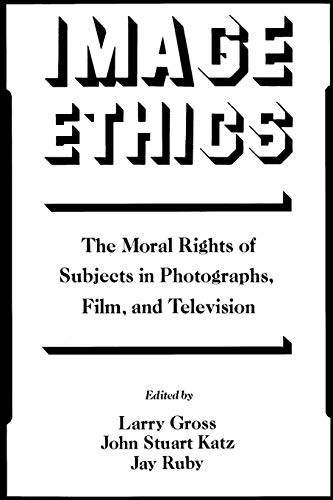 Image Ethics: The Moral Rights of Subjects: Larry Gross, John