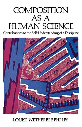 9780195067828: Composition As a Human Science: Contributions to the Self-Understanding of a Discipline