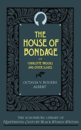 The House of Bondage: Or Charlotte Brooks: Octavia V. Rogers