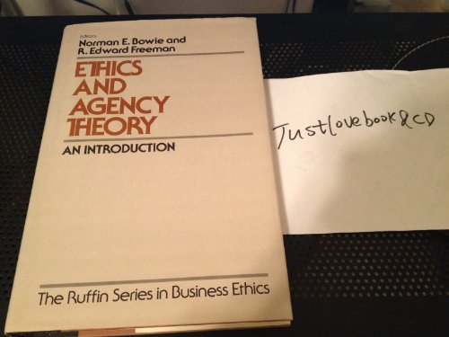 Ethics and Agency Theory: An Introduction (the Ruffin Series in Business Ethics): Bowie, Norman E.;...