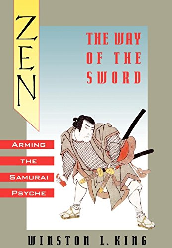 Zen and the Way of the Sword: Arming the Samurai Psyche: Winston L. King