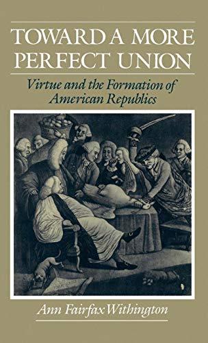 Toward a More Perfect Union: Virtue and: Withington, Ann Fairfax