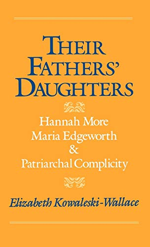 9780195068535: Their Fathers' Daughters: Hannah More, Maria Edgeworth, and Patriarchal Complicity