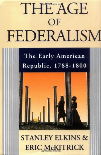 9780195068900: The Age of Federalism - The Early American Republic, 1788-1800