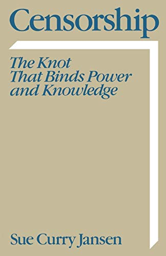 Censorship: The Knot That Binds Power and Knowledge