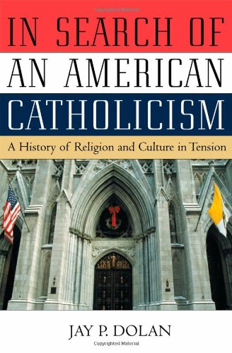 9780195069266: In Search of an American Catholicism: A History of Religion and Culture in Tension