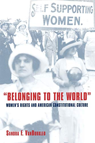 9780195069723: Belonging to the World: Women's Rights and American Constitutional Culture (Bicentennial Essays on the Bill of Rights)