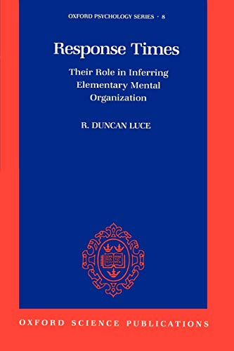 Response Times : their Role in Inferring Elementary Mental Organization.: Luce, R. Duncan.