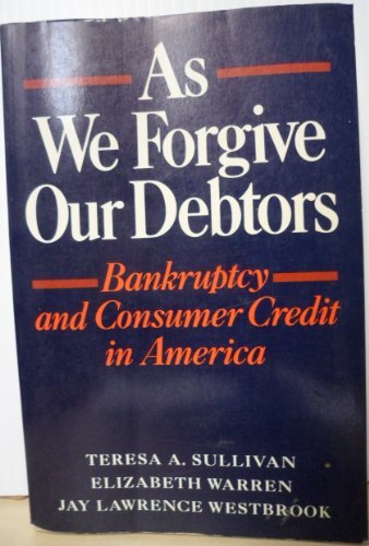 9780195070040: As We Forgive Our Debtors: Bankruptcy and Consumer Credit in America
