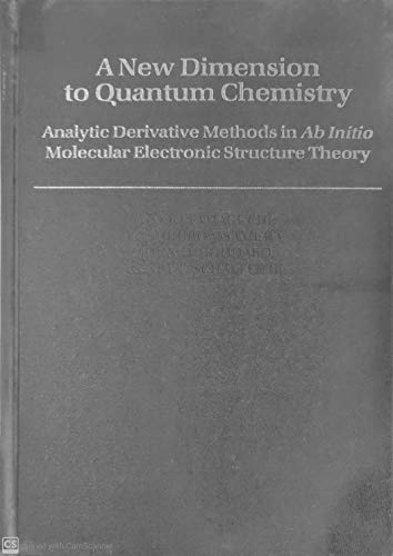 9780195070286: A New Dimension to Quantum Chemistry: Analytic Derivative Methods in Ab Initio Molecular Electronic Structure Theory (International Series of Monographs on Chemistry)