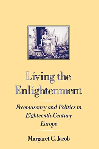 Living the Enlightenment Freemasonry and Politics in: Jacob, Margaret C.
