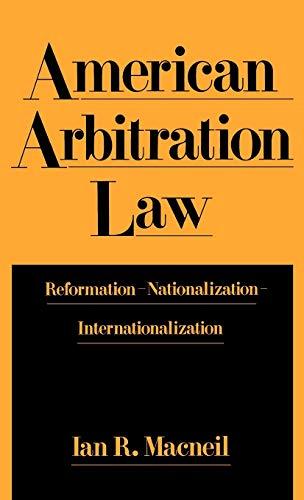 American Arbitration Law: Reformation--Nationalization--Internationalization: Macneil, Ian R.