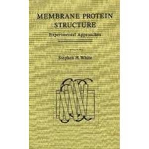 Membrane Protein Structure: Experimental Approaches (Methods in: White, Stephen H.