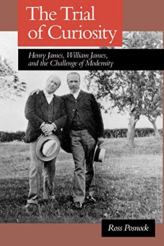 9780195071245: The Trial of Curiosity: Henry James, William James, and the Challenge of Modernity