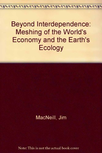 9780195071252: Beyond Interdependence: The Meshing of the World's Economy and the Earth's Ecology