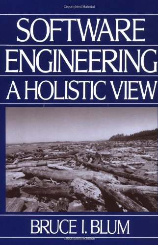 Software Engineering: A Holistic View (Johns Hopkins: Bruce I. Blum