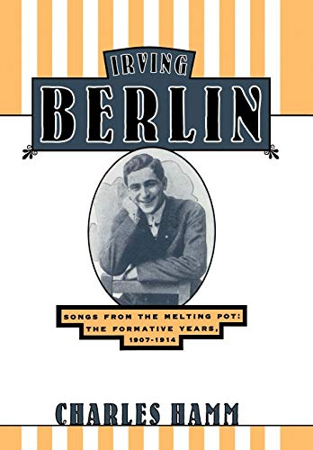 Irving Berlin: Songs from the Melting Pot: The Formative Years, 1907-1914.: Hamm, Charles