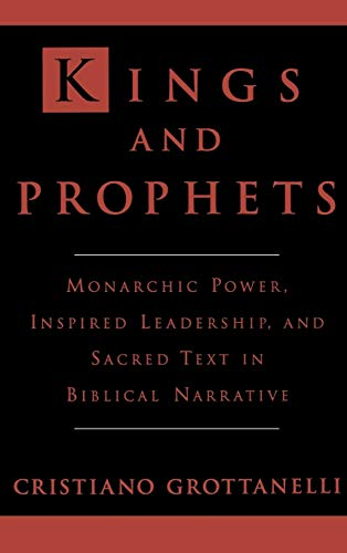 9780195071962: Kings and Prophets: Monarchic Power, Inspired Leadership and Sacred Text in Biblical Narrative