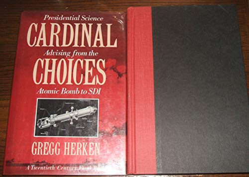 9780195072105: Cardinal Choices: Presidential Science Advising from the Atomic Bomb to SDI A Twentieth Century Fund Book (20th Century Fund Book)