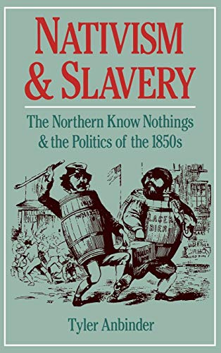 Nativism and Slavery: The Northern Know Nothings and the Politics of the 1850s