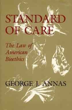 Standard of Care : The Law of American Bioethics: Annas, George J.