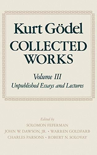 9780195072556: Kurt Gödel: Collected Works: Volume III: Unpublished Essays and Lectures: Unpublished Essays and Lectures Vol 3 (Kurt Godel Collected Works)