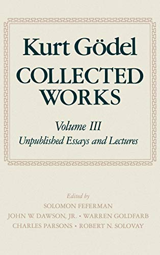 9780195072556: Collected Works: Unpublished Essays and Lectures Vol 3 (Collected Works of Kurt Godel)