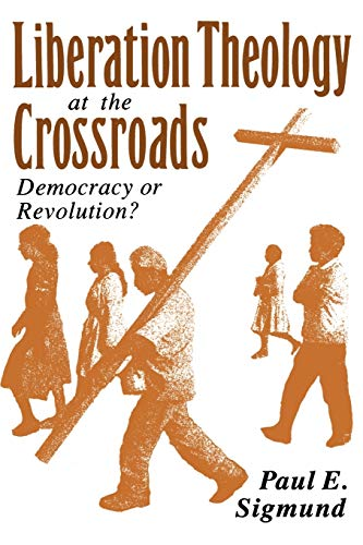 9780195072747: Liberation Theology at the Crossroads: Democracy or Revolution?