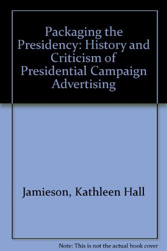 9780195072983: Packaging the Presidency: A History and Criticism of Presidential Campaign Advertising