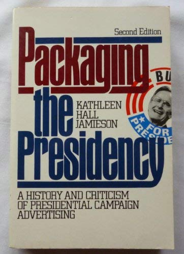 9780195072990: Packaging the Presidency: A History and Criticism of Presidential Campaign Advertising
