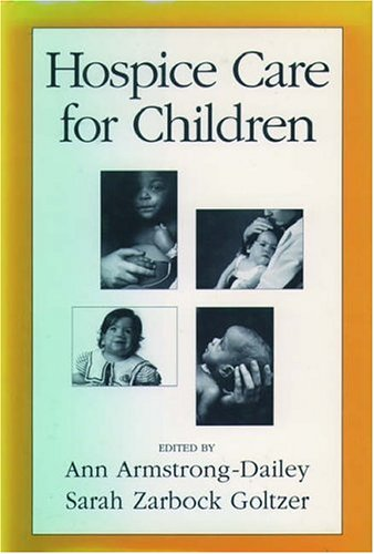 Hospice Care for Children: Armstrong-Dailey, Ann; Goltzer, Sarah Zarbock (eds.)