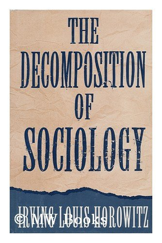 The decomposition of sociology.: Horowitz, Irving Louis.