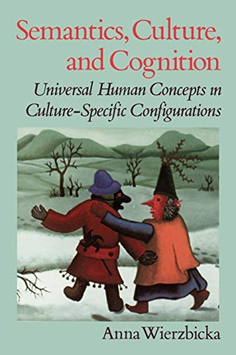 9780195073263: Semantics, Culture, and Cognition: Universal Human Concepts in Culture-Specific Configurations