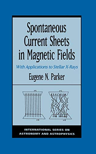 9780195073713: Spontaneous Current Sheets in Magnetic Fields: With Applications to Stellar X-Rays (International Series in Astronomy and Astrophysics)