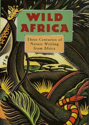 WILD AFRICA:THREE CENTURIES OF NATURE WRITING FROM AFRICA