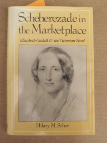 Scheherezade in the Marketplace: Elizabeth Gaskell and the Victorian Novel: Schor, Hilary M.