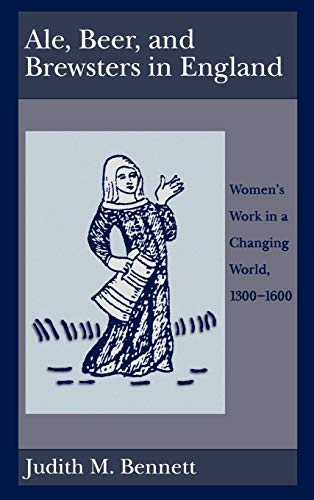 Ale, Beer, and Brewsters in England: Women's Work in a Changing World, 1300-1600 (0195073908) by Judith M. Bennett