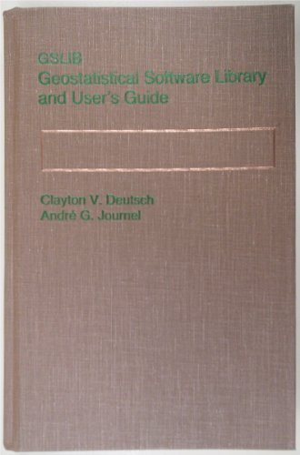 GSLIB: Geostatistical Software Library and User's Guide: Deutsch, Clayton V.;