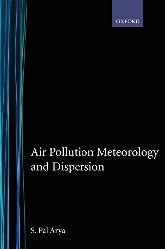 Air Pollution Meteorology and Dispersion: S. Pal Arya