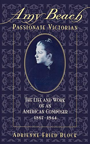 9780195074086: Amy Beach, Passionate Victorian: The Life and Work of an American Composer, 1867-1944