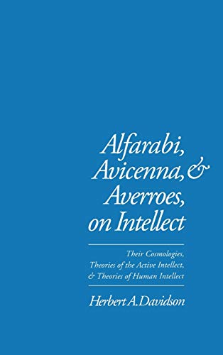 9780195074239: Alfarabi, Avicenna, and Averroes, on Intellect: Their Cosmologies, Theories of the Active Intellect and Theories of Human Intellect
