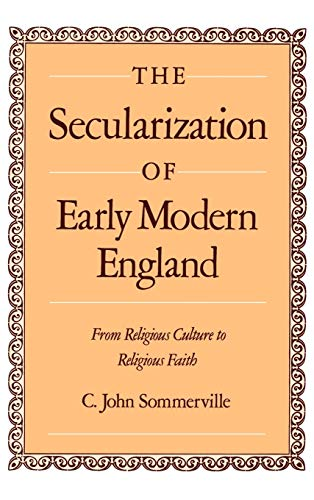 9780195074277: The Secularization of Early Modern England: From Religious Culture to Religious Faith