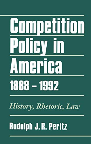 9780195074611: Competition Policy in America, 1888-1992: History, Rhetoric, Law