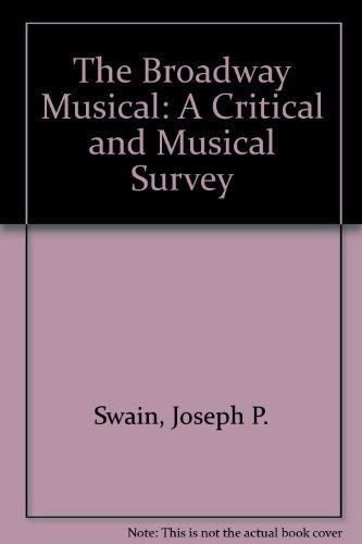 The Broadway Musical: A Critical and Musical: Joseph P. Swain