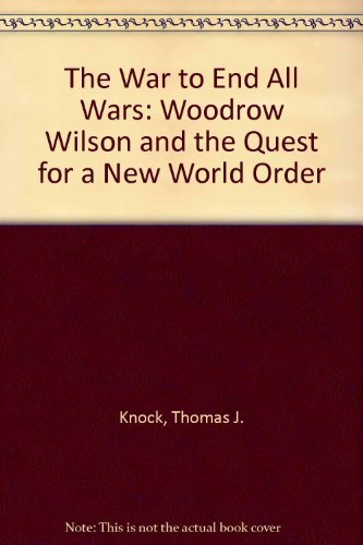 9780195075014: To End All Wars: Woodrow Wilson and the Quest for a New World Order