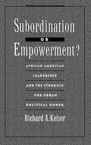 9780195075694: Subordination or Empowerment?: African-American Leadership and the Struggle for Urban Political Power